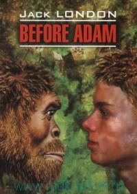 До Адама = Before Adam : книга для чтения на английском языке