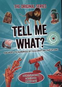 Tell Me What? Answers to Hundreds of Fascinating Questions