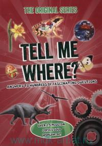 Tell Me Where? Answers to Hundreds of Fascinating Questions