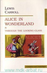 Alice In Wonderland & Through the Looking-Glass = Алиса в Стране Чудес. Алиса в Зазеркалье