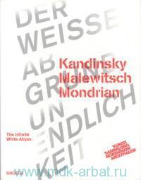 Kandinsky Malevitch Mondrian : The Infinite White Abyss