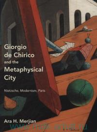 Giorgio De Chirico and the Metaphysical City : Nietzsche, Modernism, Paris