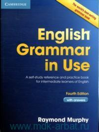 English Grammar in Use : A Self-Study Reference and Practice Book for Intermediate Learners of English : with Answers : The World`s Best-Selling Grammar Book