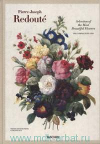 Pierre-Joseph Selection of the Most Beautiful Flowers, 1827-1833 : Auslese der Schonsten Blumen = Choix des plus belles fleurs