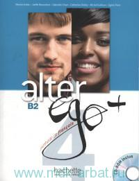 Alter Ego+ 4 B2 : Livre : Methode de Francais