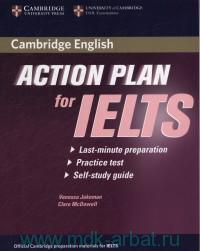 Cambridge English Action Plan for IELTS : Academic Module : Last-Minute Preparation, Practice Test, Self-Study Guide