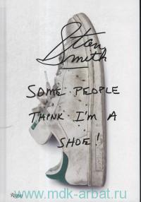 Stan Smith : Some People Think I'm a Shoe!