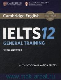 Cambridge English IELTS 12 General Training : With Answers : Authentic Examination Papers