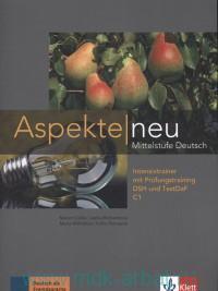 Aspekte Neu : Intensivtrainer 3 mit Prufungstraining DSH und TestDaf C1 : Mittelstufe Deutsch