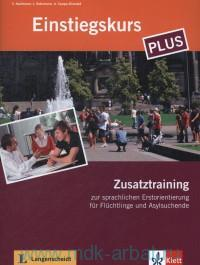 Berliner Platz Neu : Einstiegskurs Plus : Zusatztraining : Zur Sprachlichen Erstorientierung fur Fluchtlinge und Asylsuchengde