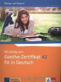 Mit Erfolg zum Goethe-Zertifikat A2 : Fit in Deutsch : Ubungs- und Testuch