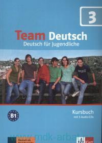 Team Deutsch 3 : Deutsch fur Jugendliche : Kursbuch B1
