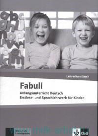 Fabuli : Lehrerhandbuch : Anfangsunterricht Deutsch Erstlese- und Sprachlehrwerk fur Kinder