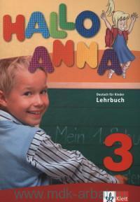 Hallo Anna 3 : Lehrbuch : Deutsch fur Kinder