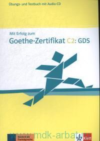 Mit Erfolg zum Goethe-Zertifikat C2 : GDS : Ubungsbuch- und Testbuch