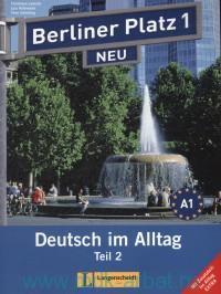 Berliner Platz Neu 1. Deutsch im Alltag : Teil 2 : Lehr- und Arbeitsbuch