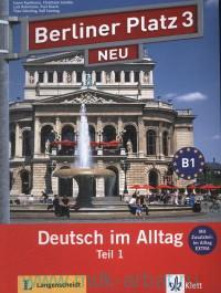 Berliner Platz Neu 3 : Deutsch im Alltag : Teil 1 : Lehr-und Arbeitsbuch : Mit Zusatzteil im Alltag Extra