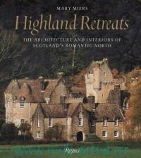 Highland Retreats : The Architecture and Interiors of Scotland`s Romantic North