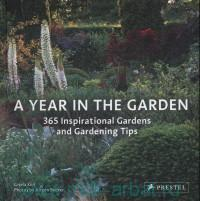 A Year in the Garden : 365 Inspirational Gardens and Gardening Tips