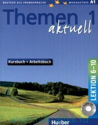 Themen Aktuell 1 : Niveaustufe A1 : Kursbuch + Arbeitsbuch : Lektion 6-10