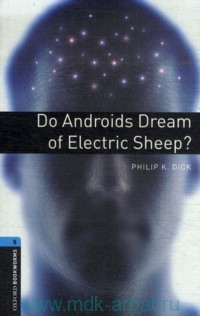 Do Androids Dream of Electric Sheep? : Stage 5 (1800 headwords) : Retold by A. Hopkins, J. Potter