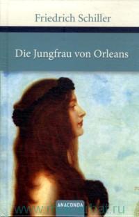 Die Jungfrau von Orleans : Eine romantische Tragodie