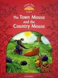 The Town Mouse and the Country Mouse. Level 2 : 150 Headwords ; Retold by S. Arengo