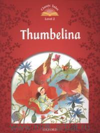 Thumbelina : Beginner 2 - 150 Headwords : Retold by S. Arengo