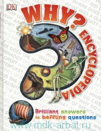 Why? Encyclopedia. Brilliant Answers to Baffling Questions