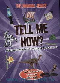 Tell Me How? : Answers to Hundreds of Fascinating Questions