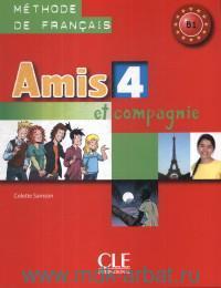 Amis et Compagnie 4 : B1 : Methode de Francais
