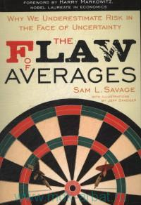 The Flaw of Averages : Why We Understimate Risk in the Face of Uncertainty