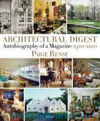 Architectural Digest : Autobiography of a Magazine 1920-2010