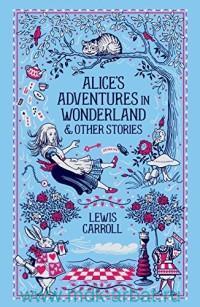 Alice Adventures In Wonderland & Other Stories