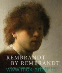 Rembrandt by Rembrandt : The Self-Portraits