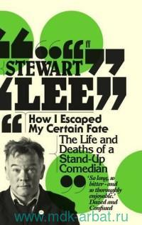 How I Escaped My Certain Fate : The Life and Deaths of a Stand-Up Comedian