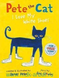 Pete the Cat. I Love My White Shoes