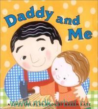 Daddy And Me : A Lift-the-Flap Book