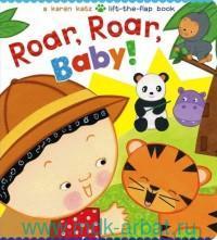 Roar, Roar, Baby! : A Lift-the-Flap Book