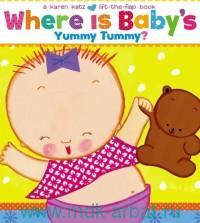 Where Is Baby`s Yummy Tummy? : A Lift-the-Flap Book