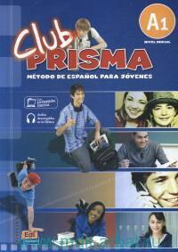 Club Prisma A1. Libro del Alumno. Nivel inicial : Metode de Espanol para jovenes : Con Extension : Audios descargables en la ELEteca