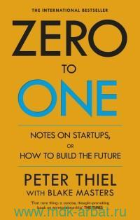 Zero to One. Notes on Startups, or Now to Build the Future