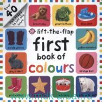 Lift-the-Flap First Book of Colours : Over 40 fun Flaps to Lift and Learn
