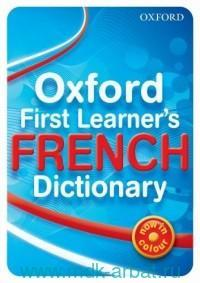 Oxford First Learner`s French Dictionary : Now in Colour