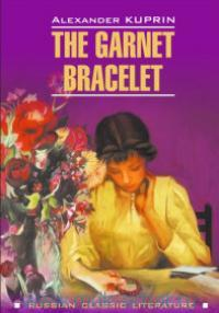Гранатовый браслет и другие повести = The garnet bracelet and other stories : книга для чтения на английском языке
