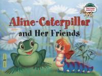 Aline-Caterpillar and Her Friends = Гусеница Алина и ее друзья