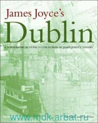 James Joyce's Dublin. A Topographical Guide to the Dublin of Ulysses
