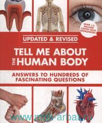 Tell Me About the Human Body : Answers to Hundreds of Fascinating Questions