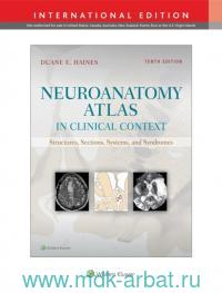 Neuroanatomy Atlas in clinical context : Structures, Sections, and Systems
