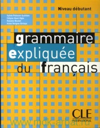 Grammaire expliquee du francais : Niveau debutant
